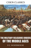 The Military Religious Orders of the Middle Ages (eBook, ePUB)