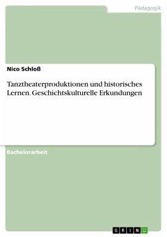 Tanztheaterproduktionen und historisches Lernen. Geschichtskulturelle Erkundungen (eBook, PDF)