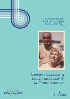 Georges Pompidou et une certaine idée de la France heureuse (eBook, ePUB)