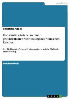 Konstantins Anteile an einer prochristlichen Ausrichtung des römischen Reiches (eBook, PDF)