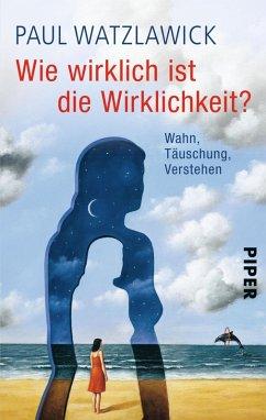 Wie wirklich ist die Wirklichkeit? (eBook, ePUB) - Watzlawick, Paul