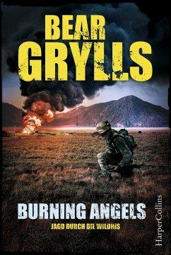 Burning Angels - Jagd durch die Wildnis / Will Jaeger Bd.2 (eBook, ePUB) - Grylls, Bear