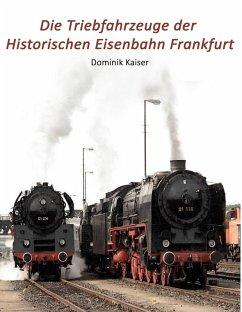 Die Triebfahrzeuge der Historischen Eisenbahn Frankfurt (eBook, ePUB) - Kaiser, Dominik