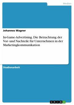 In-Game-Advertising. Die Betrachtung der Vor- und Nachteile für Unternehmen in der Marketingkommunikation