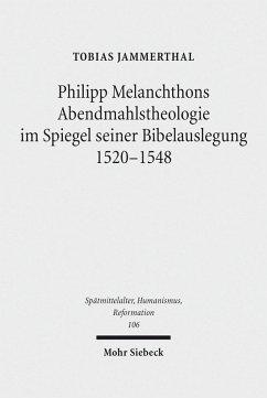 Philipp Melanchthons Abendmahlstheologie im Spiegel seiner Bibelauslegung 1520-1548 (eBook, PDF) - Jammerthal, Tobias