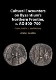 Cultural Encounters on Byzantium's Northern Frontier, c. AD 500-700 (eBook, PDF)