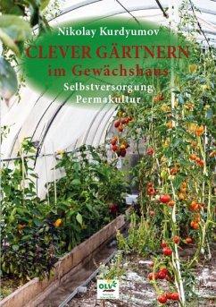 Clever Gärtnern im Gewächshaus - Kurdyumov, Nikolay