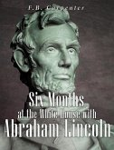 Six Months at the White House with Abraham Lincoln (eBook, ePUB)