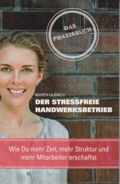 Der stressfreie Handwerksbetrieb - Ulbrich, Maren