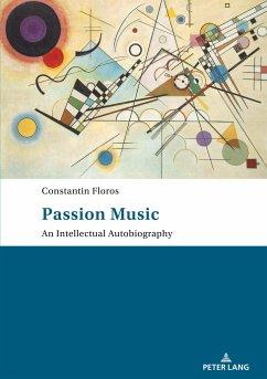 Passion: Music - An Intellectual Autobiography - Floros, Constantin