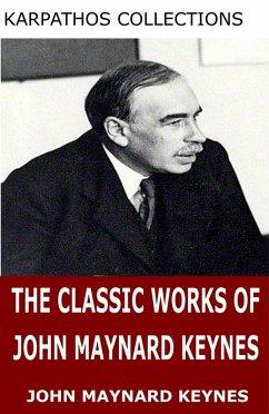 The Classic Works of John Maynard Keynes (eBook, ePUB) - Maynard Keynes, John