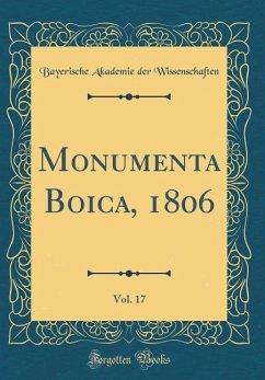 Monumenta Boica, 1806, Vol. 17 (Classic Reprint) - Wissenschaften, Bayerische Akademie Der