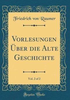 Vorlesungen Über die Alte Geschichte, Vol. 2 of 2 (Classic Reprint)