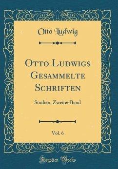 Otto Ludwigs Gesammelte Schriften, Vol. 6