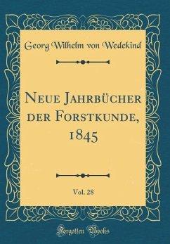 Neue Jahrbücher der Forstkunde, 1845, Vol. 28 (Classic Reprint)