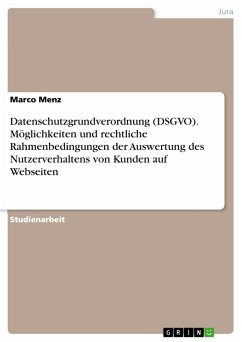 Datenschutzgrundverordnung (DSGVO). Möglichkeiten und rechtliche Rahmenbedingungen der Auswertung des Nutzerverhaltens von Kunden auf Webseiten (eBook, PDF)