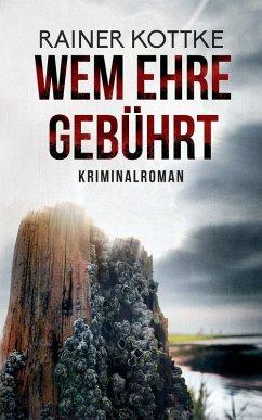 Wem Ehre gebührt (eBook, ePUB) - Kottke, Rainer