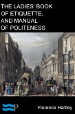 The Ladies' Book of Etiquette, and Manual of Politeness (eBook, ePUB)