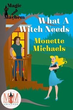 What A Witch Needs: Magic and Mayhem Universe (...