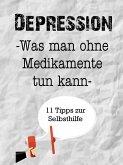 Ratgeber Depression. Was man ohne Medikamente tun kann. 10 plus 1 Tipps zur Selbsthilfe. (eBook, ePUB)