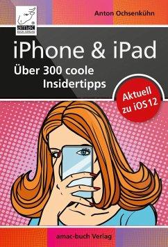 iPhone & iPad - Über 300 coole Insidertipps (eBook, ePUB) - Ochsenkühn, Anton