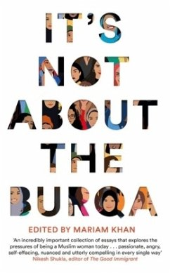 It's Not About the Burqa - Khan, Mariam