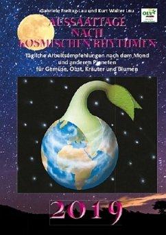 Aussaattage nach kosmischen Rhythmen 2019 - Freitag-Lau, Gabriele;Lau, Kurt W.