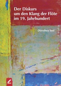 Der Diskurs um den Klang der Flöte im 19. Jahrhundert - Seel, Dorothea