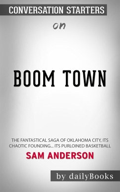 Boom Town: The Fantastical Saga of Oklahoma City, its Chaotic Founding... its Purloined Basketball??????? by Anderson??????? Conversation Starters (eBook, ePUB)