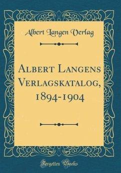 Albert Langens Verlagskatalog, 1894-1904 (Classic Reprint)