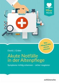 Akute Notfälle in der Altenpflege (eBook, PDF) - Gräter, David; Gräter, David J.