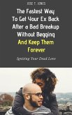 The Fastest Way to Get Your Ex Back After a Bad Breakup Without Begging And Keep Them Forever! (eBook, ePUB)