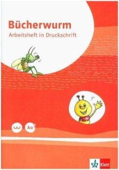 Bücherwurm Fibel. Arbeitsheft in Druckschrift mit Schreibtabelle Klasse 1