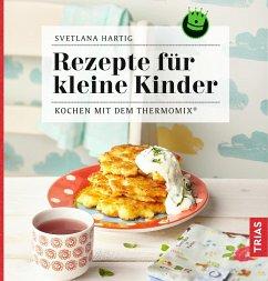 Rezepte für kleine Kinder - Hartig, Svetlana