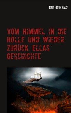 Vom Himmel in die Hölle und wieder zurück Ellas Geschichte