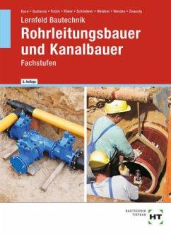 Lernfeld Bautechnik Rohrleitungsbauer und Kanalbauer - Guse, Silke; Gustavus, Beatrix; Polzin, Daniel; Röder, Lutz; Schliebner, Heinz; Weidner, Frank; Wenzke, Rüdiger; Zwanzig, Joachim