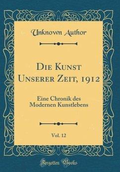 Die Kunst Unserer Zeit, 1912, Vol. 12