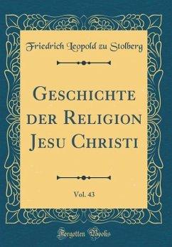 Geschichte der Religion Jesu Christi, Vol. 43 (Classic Reprint)