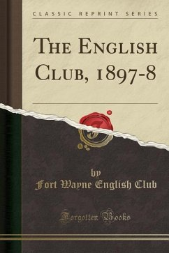The English Club, 1897-8 (Classic Reprint)
