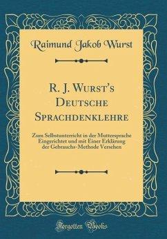 R. J. Wurst's Deutsche Sprachdenklehre