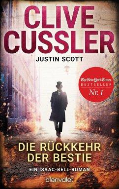 Die Rückkehr der Bestie / Isaac Bell Bd.10 - Cussler, Clive; Scott, Justin
