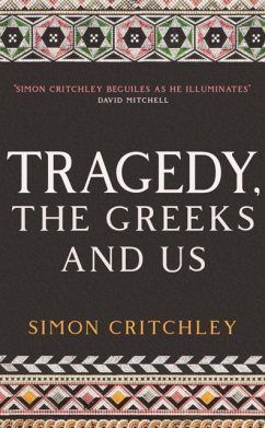 Tragedy, the Greeks and Us - Critchley, Simon