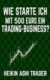 Wie starte ich mit 500 Euro ein Trading-Business? (eBook, ePUB)