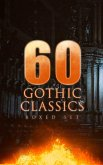 60 GOTHIC CLASSICS - Boxed Set: Dark Fantasy Novels, Supernatural Mysteries, Horror Tales & Gothic Romances (eBook, ePUB)