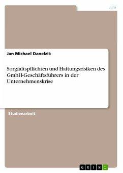 Sorgfaltspflichten und Haftungsrisiken des GmbH-Geschäftsführers in der Unternehmenskrise (eBook, PDF)