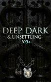 DEEP, DARK & UNSETTLING: 100+ Gothic Classics in One Edition (eBook, ePUB)
