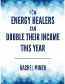 How Energy Healers Can Double Their Income This Year (eBook, ePUB)