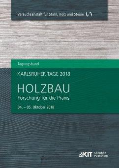Karlsruher Tage 2018 - Holzbau : Forschung für die Praxis, Karlsruhe, 04. Oktober - 05. Oktober 2018