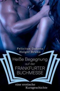Heiße Begegnung auf der FRANKFURTER BUCHMESSE - Bruns, Holger; Dakota, Felicitas