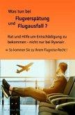 Was tun bei Flugverspätung und Flugausfall? Rat und Hilfe um Entschädigung zu bekommen- nicht nur bei Ryanair. So komme